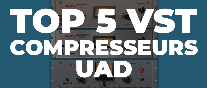 TOP 5 VST COMPRESSEURS UAD